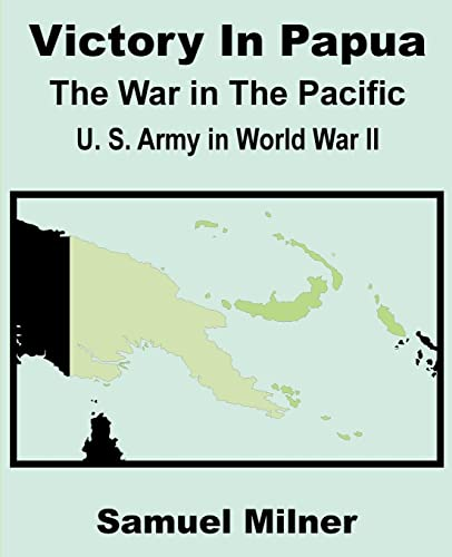 Victory in Papua: United States Army in World War II - The War in the Pacific: Samuel Milner