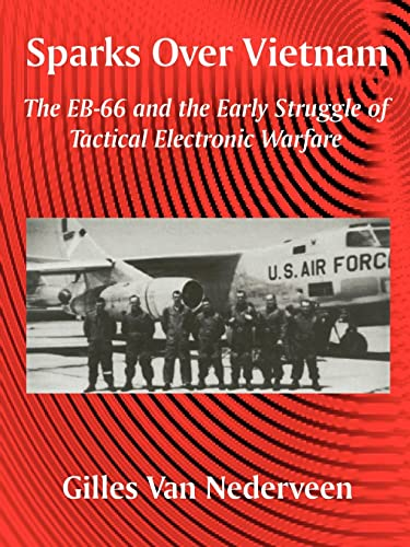 Sparks Over Vietnam: The Eb-66 and the Early Struggle of Tactical Electronic Warfare: Gilles Van ...