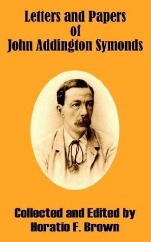 Letters and Papers of John Addington Symonds: Brown, Horatio F.