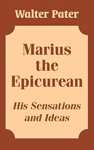 Marius the Epicurean: His Sensations and Ideas: Walter Pater