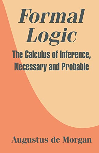 9781410207326: Formal Logic: The Calculus of Inference, Necessary and Probable