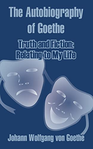 9781410207708: The Autobiography of Goethe: Truth and Fiction: Relating to My Life