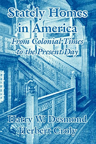 Stately Homes in America: From Colonial Times to the Present Day: Desmond, Harry W.; Croly, Herbert