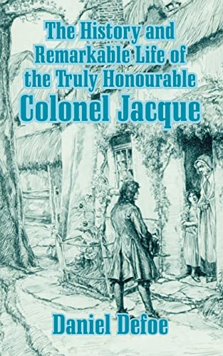 History and Remarkable Life of the Truly Honourable Colonel Jacque, The (9781410208026) by Daniel Defoe