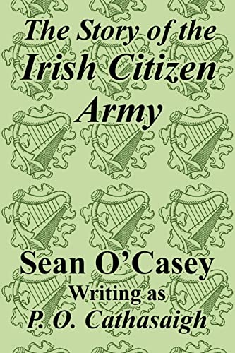 Story of the Irish Citizen Army, The: Sean O'Casey