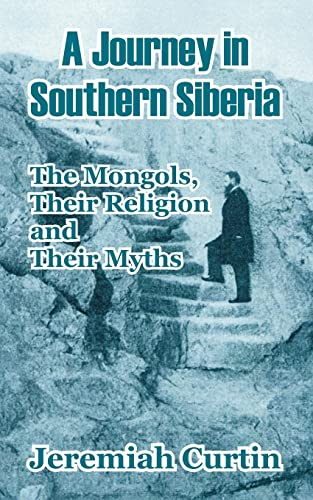 9781410208781: A Journey in Southern Siberia: The Mongols, Their Religion and Their Myths
