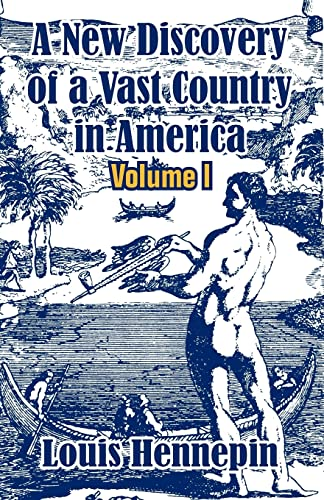 A New Discovery of a Vast Country in America (Volume I): Louis Hennepin