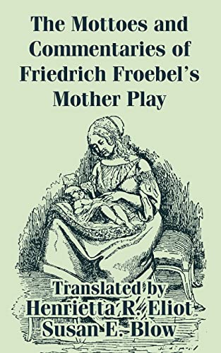 9781410209627: Mottoes and Commentaries of Friedrich Froebel's Mother Play, The