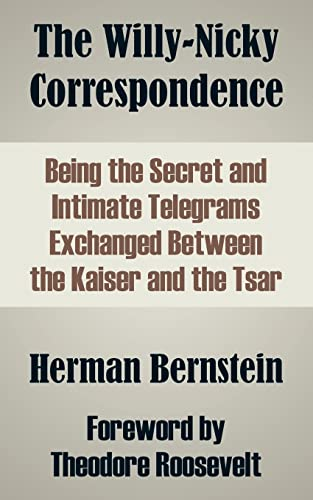 9781410210012: The Willy-Nicky Correspondence: Being the Secret and Intimate Telegrams Exchanged Between the Kaiser and the Tsar