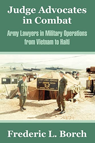 Judge Advocates in Combat: Army Lawyers in: Frederic L Borch