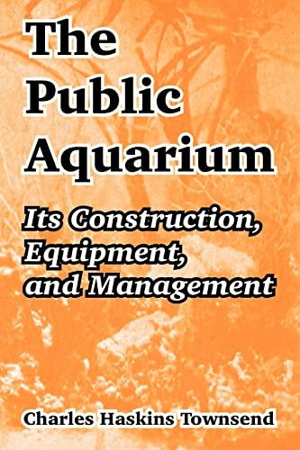 9781410211477: The Public Aquarium: Its Construction, Equipment, and Management