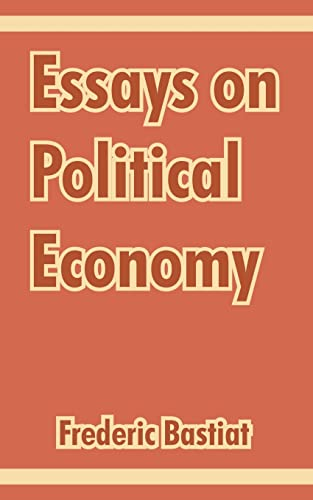 Essays on Political Economy: Frederic Bastiat
