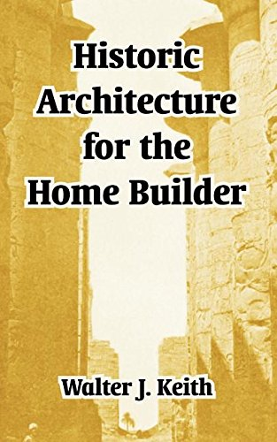 Historic Architecture For The Home Builder: Walter J. Keith
