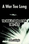9781410214232: A War Too Long: The USAF in Southeast Asia 1961-1975
