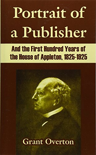 9781410214676: Portrait of a Publisher And the First Hundred Years of the House of Appleton, 1825-1925