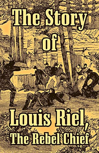 The Story of Louis Riel: The Rebel Chief