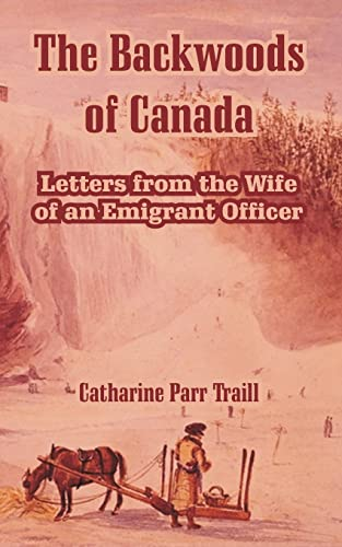 The Backwoods of Canada: Letters from the Wife of an Emigrant Officer: Catharine Parr Traill