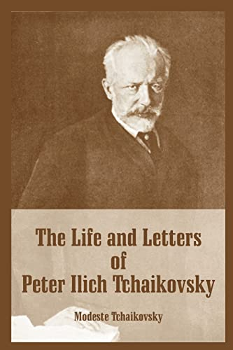 9781410216120: Life and Letters of Peter Ilich Tchaikovsky, The
