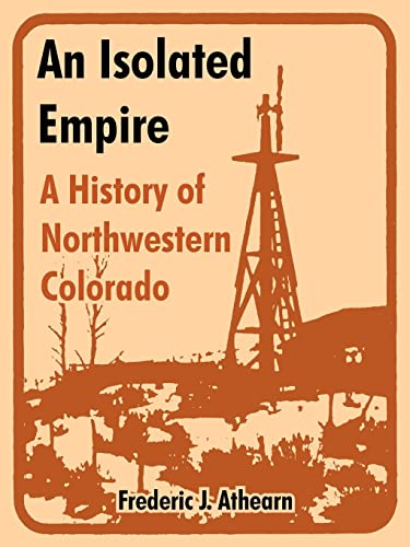 9781410216687: An Isolated Empire: A History of Northwestern Colorado