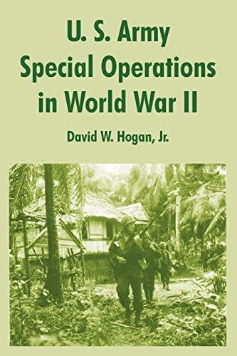 U. S. Army Special Operations in World War II: Jr. David W. Hogan