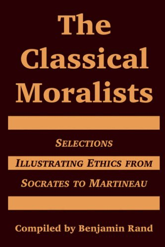 The Classical Moralists: Selections Illustrating Ethics from Socrates to Martineau: University ...