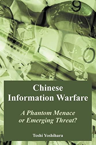 Chinese Information Warfare: A Phantom Menace or Emerging Threat?: Toshi Yoshihara