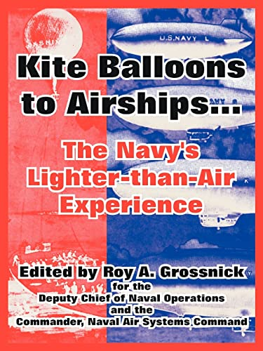 Kite Balloons to Airships...: The Navy's Lighter-than-Air Experience