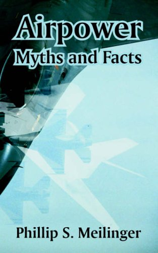 Airpower: Myths and Facts: Meilinger, Phillip S.