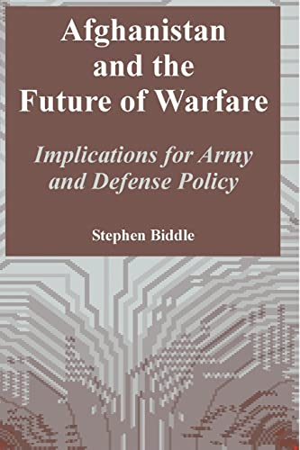 Afghanistan and the Future of Warfare: Implications for Army and Defense Policy: Stephen Biddle