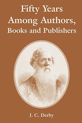 Fifty Years Among Authors, Books and Publishers: J. C. Derby