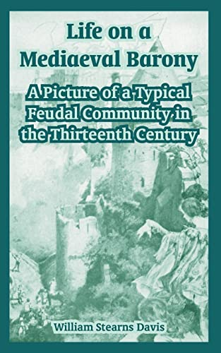 9781410219183: Life on a Mediaeval Barony: A Picture of a Typical Feudal Community in the Thirteenth Century