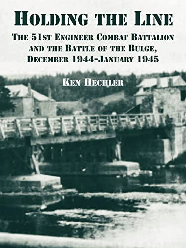 9781410219626: Holding the Line: The 51st Engineer Combat Battalion and the Battle of the Bulge, December 1944-January 1945