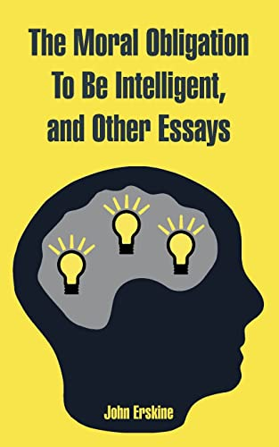 9781410220400: Moral Obligation To Be Intelligent, and Other Essays, The