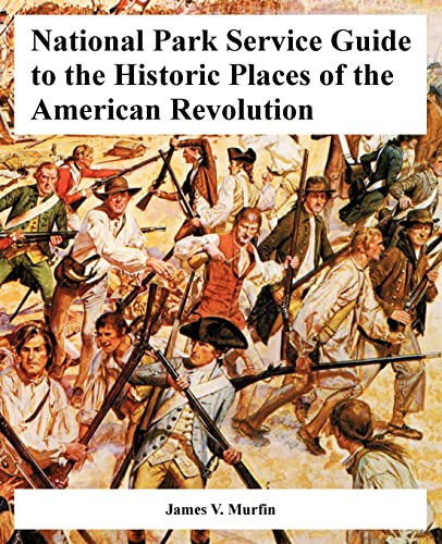 National Park Service Guide to the Historic Places of the American Revolution: James V. Murfin