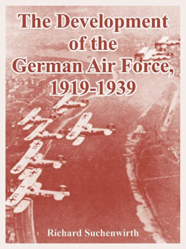 The Development of the German Air Force, 1919-1939: Richard Suchenwirth