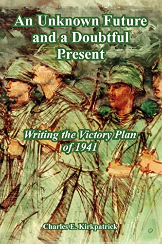 9781410222008: An Unknown Future and a Doubtful Present: Writing the Victory Plan of 1941