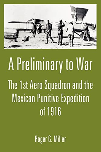 9781410222626: A Preliminary to War: The 1st Aero Squadron and the Mexican Punitive Expedition of 1916