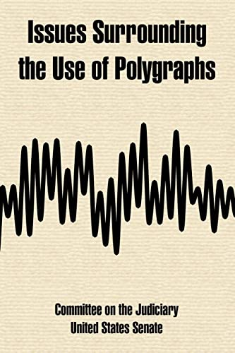 Issues Surrounding the Use of Polygraphs: Committee on the Judiciary, On The Judic; United States ...