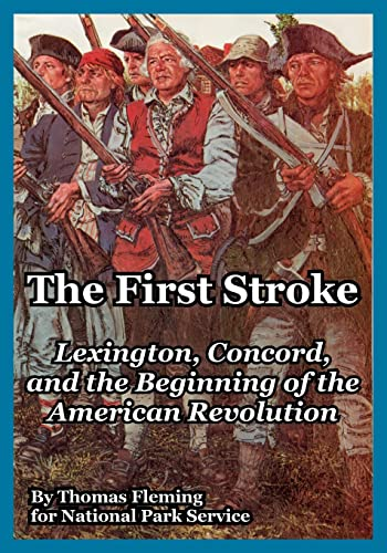The First Stroke: Lexington, Concord, and the Beginning of the American Revolution (141022306X) by Thomas Fleming; National Park Service