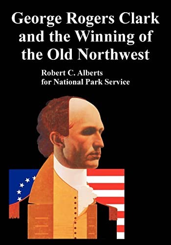 George Rogers Clark and the Winning of the Old Northwest (9781410223807) by Alberts, Robert C.; National Park Service