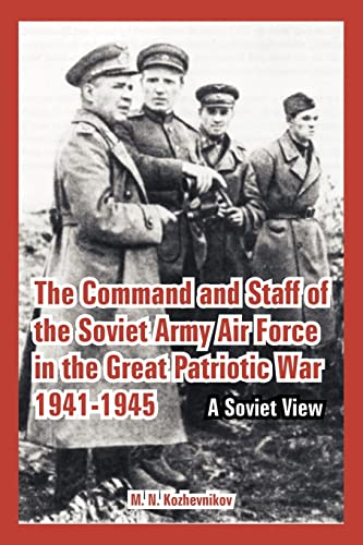 The Command and Staff of the Soviet Army Air Force in the Great Patriotic War 1941-1945: A Soviet ...