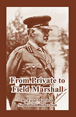 From Private to Field-Marshall: Field-Marshall Sir William Robertson