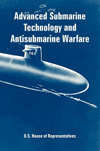 Advanced Submarine Technology and Antisubmarine Warfare: U. S. House of Representatives