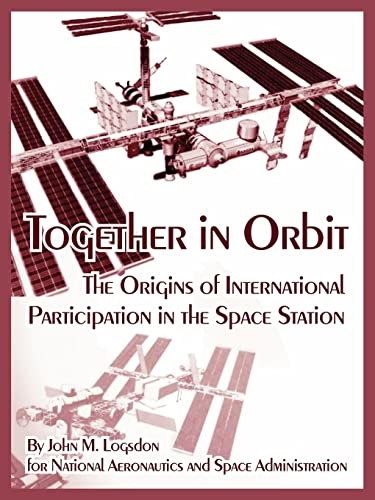 9781410224538: Together in Orbit: The Origins of International Participation in the Space Station (Monographs in Aerospace History)