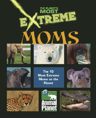 9781410303905: The Planet's Most Extreme - Moms