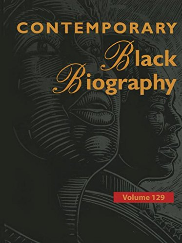 Contemporary Black Biography: Profiles from the International Black Community: 129