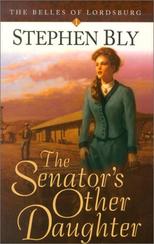 The Senator's Other Daughter (Belles of Lordsburg): Bly, Stephen A.