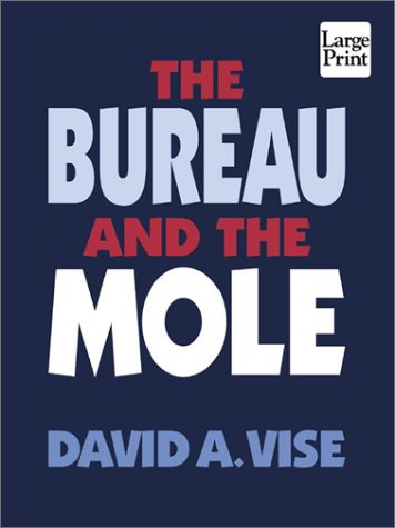 9781410400505: The Bureau and the Mole: The Unmasking of Robert Philip Hanssen, the Most Dangerous Double Agent in FBI History (Wheeler Large Print Press (large print paper))