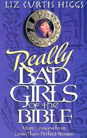 9781410400628: Really Bad Girls of the Bible: More Lessons from Less-Than-Perfect Women