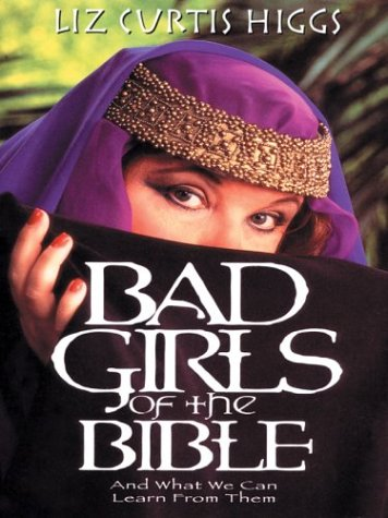 9781410400635: Bad Girls of the Bible: And What We Can Learn from Them (Walker Large Print Books)